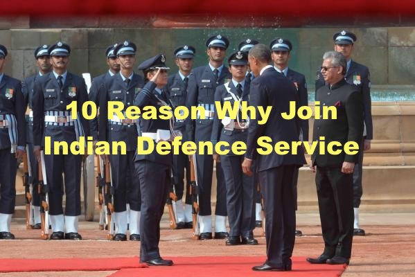 10 reason why join INdian Defence service