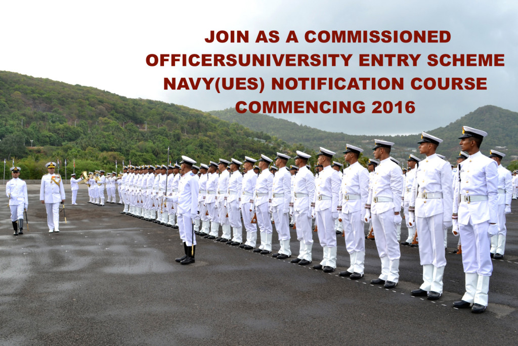 JOIN AS A COMMISSIONED OFFICERS UNIVERSITY ENTRY SCHEME NAVY(UES) NOTIFICATION COURSE COMMENCING 2016
