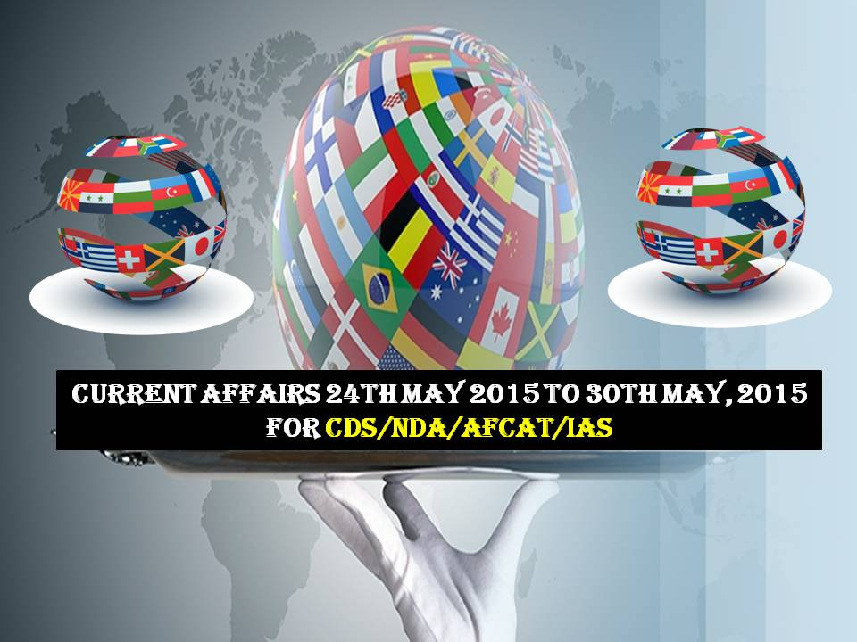Current Affairs 24TH MAY 2015 TO 30TH MAY, 2015