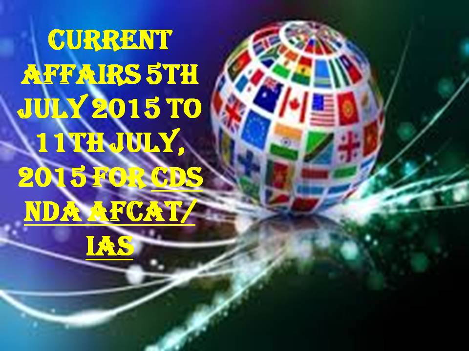 Current Affairs 2015 for CDS NDA AFCAT IAS