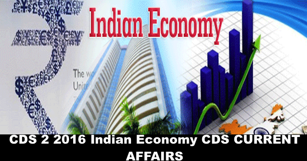 Current Affairs for CDS 2 2016 Indian Economy - NCA Academy