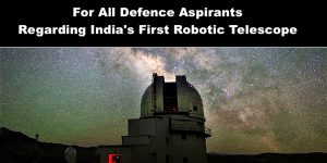 For All Defence Aspirants GROWTH-India's first robotic telescope & India based neutrino
