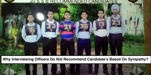 Why Interviewing Officers Do Not Recommend Candidate's Based On Sympathy?