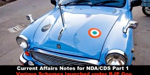 Current Affairs Notes for NDA/CDS Part 1 Various Schemes launched under BJP Gov.