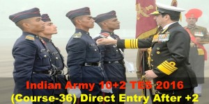 Indian Army 10+2 TES 2016 (Course-36) Direct Entry After +2