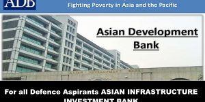 For all Defence Aspirants ASIAN INFRASTRUCTURE INVESTMENT BANK