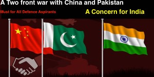 For all S.S.B. Aspirants A two front war with India and Pakistan A concern for India