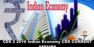Current Affairs for CDS 2 2016 Indian Economy
