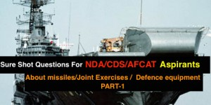 Sure Shot QUESTIONS FOR NDA/CDS/AFCAT PAPER Regarding Defence Part-1